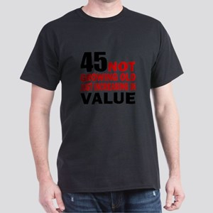 45 Not Growing Old T-Shirt